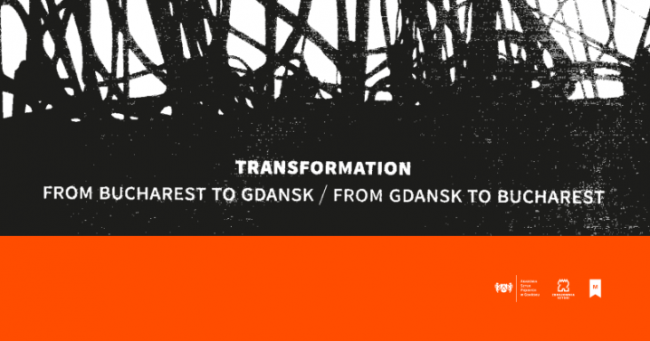 Transformation. From Bucharest to Gdansk/From Gdansk to Bucharest